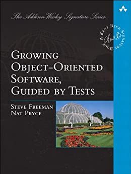 Growing Object-Oriented Software, Guided by Tests (Addison-Wesley Signature Series (Beck)) by [Freeman, Steve, Pryce, Nat]