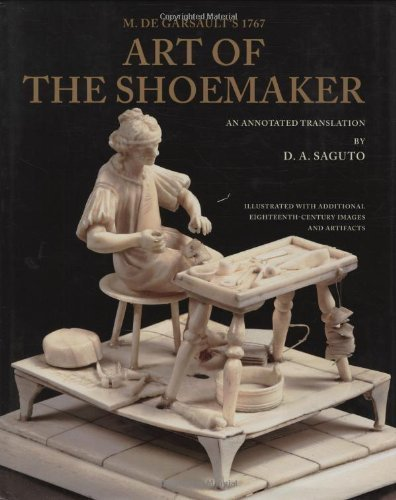 M. de Garsault? 1767 Art of the Shoemaker: An Annotated Translation (Costume Society of America Series) by Fran?is A. de Garsault ()