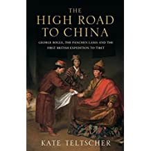 The High Road to China: George Bogle, the Panchen Lama and the First British Expedition to Tibet