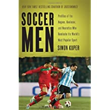 Soccer Men: Profiles of the Rogues, Geniuses, and Neurotics Who Dominate the World's Most Popular Sport by Simon Kuper (2011-10-04)