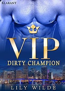 VIP Dirty Champion. Erotischer Roman von [Wilde, Lily]