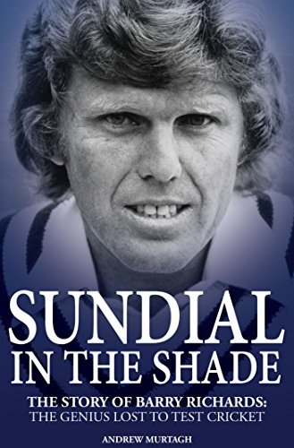 Sundial in the Shade: The Story of Barry Richards: the Genius Lost to Test Cricket (English Edition) por Andrew Murtagh