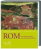 Rom: Eine Stadt in Karten von der Antike bis heute