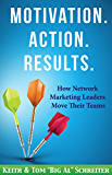 Motivation. Action. Results.: How Network Marketing Leaders Move Their Teams (English Edition)