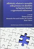 Scarica Libro Affettivita relazioni e sessualita nella persona con disabilita tra barriere familiari e opportunita istituzionali (PDF,EPUB,MOBI) Online Italiano Gratis