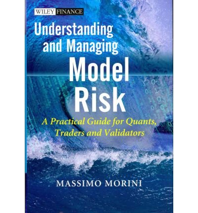 [(Understanding and Managing Model Risk: A Practical Guide for Quants, Traders and Validators)] [ By (author) Massimo Morini ] [December, 2011]