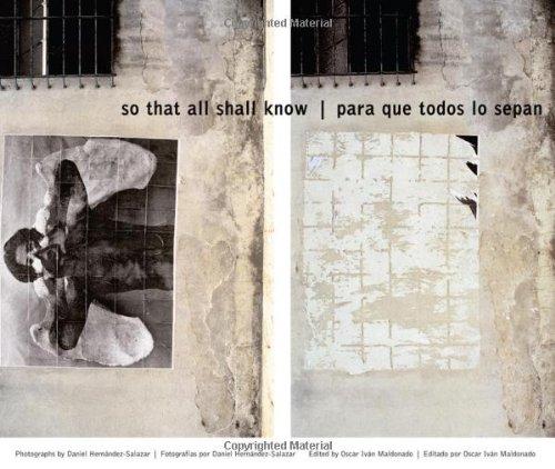 So That All Shall Know/Para que todos lo sepan: Photographs by Daniel Hernandez-Salazar [Fotografias por Daniel Hernandez-Salazar]