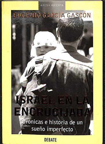 Israel en la encrucijada (Arena Abierta) por Eugenio Garcia Gascon
