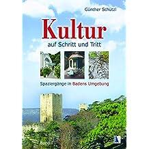 Kultur auf Schritt und Tritt (Band 1): Spaziergänge in Badens Umgebung