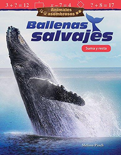 Animales asombrosos: Ballenas salvajes: Suma y resta (Amazing Animals: Wild Whales: Addition and Subtraction) (Animales asombrosos: Mathematics Readers)