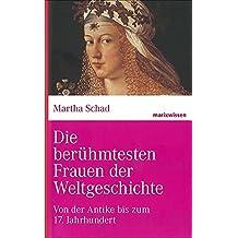 Die berühmtesten Frauen der Weltgeschichte: Von der Antike bis zum 17. Jahrhundert (marixwissen)