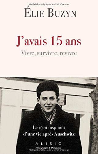 J'avais 15 ans. Vivre, survivre, revivre : Le récit inspirant d'une vie après Auschwitz