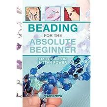 Beading for the Absolute Beginner (Absolute Beginner: Craft)