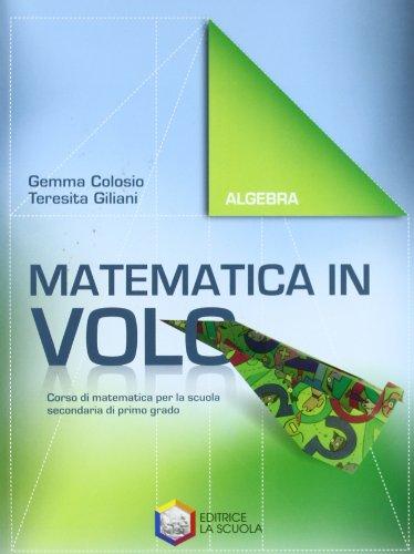 Matematica in volo. Algebra. Per la Scuola media. Con espansione online