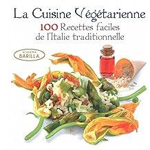 La Cuisine végétarienne - 100 recettes faciles de l'Italie traditionnelle