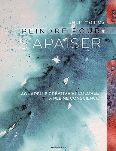 Peindre pour s'apaiser : Aquarelle créative et colorée & pleine conscience