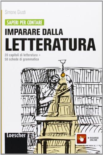 Imparare dalla letteratura. 20 capitoli di letteratura. Con 50 schede di grammatica. Per le Scuole superiori. Con espansione online