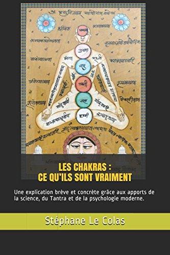 LES CHAKRAS : CE QU'ILS SONT VRAIMENT: Une explication brève mais concrète grâce aux apports de la science, du Tantra et de la psychologie moderne. par Stéphane Le Colas