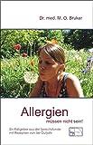 Allergien müssen nicht sein - Ursachen und Behandlung von Neurodermitis, Hautausschlägen, Ekzemen, Heuschnupfen und Asthma - Max O. Bruker