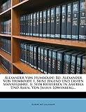 Alexander Von Humboldt: Bd - Alexander Von Humboldt - I - Seine Jugend Und Ersten Mannesjahre - Ii - Sein Reiseleben In Amerika Und Asien - Von Julius Löwenberg... - Robert Avé-Lallemant
