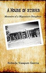 A House of Sticks: A Memoir (Memoirs of a Bigamist's Daughter Book 1)