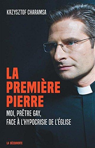 La première pierre : Moi, prêtre gay face à l'hypocrisie de l'Eglise par From Editions La Découverte