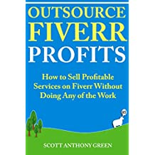 Outsource Fiverr Profits: How to Sell Profitable Services on Fiverr Without Doing Any of the Work (English Edition)
