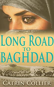 Long Road to Baghdad (Long Road to Baghdad Series Book 1) by [Collier, Catrin]