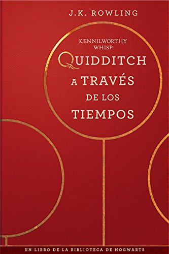 Quidditch a través de los tiempos (Un libro de la biblioteca de Hogwarts) por J.K. Rowling