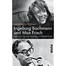 Ingeborg Bachmann und Max Frisch: Eine Liebe zwischen Intimität und Öffentlichkeit
