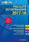 Top'Actuel Fiscalité Du Patrimoine 2017/2018...
