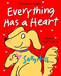 Children's Books: EVERYTHING HAS A HEART: (Fun, Adorable, Rhyming Bedtime Story/Picture Book, for Beginner Readers, About Hearts, Valentines, and Love, Ages 2-8) by Huss, Sally (2015) Paperback