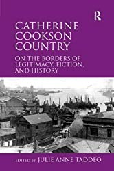 Catherine Cookson Country: On the Borders of Legitimacy, Fiction, and History by Julie Anne Taddeo (2012-05-29)