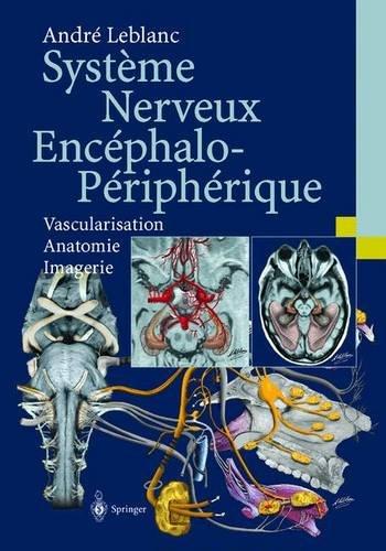 Système Nerveux Encéphalo-Périphérique: Vascularisation Anatomie Imagerie par André Leblanc