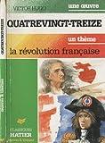 QUATRE VINGT TREIZE. La Révolution Française - Hatier - 05/09/1995