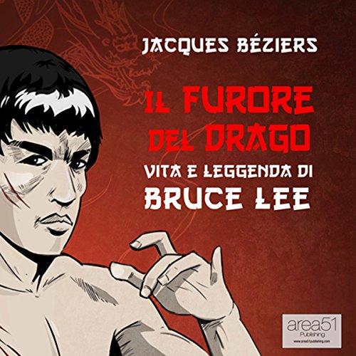 Il Furore del Drago. Vita e leggenda di Bruce Lee  Audiolibri