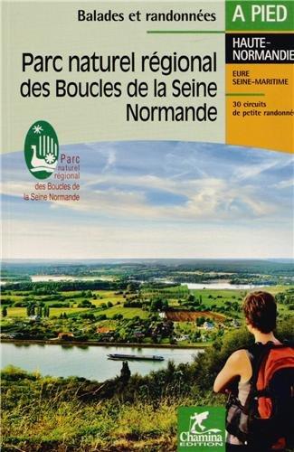 Parc naturel régional des Boucles de la Seine normande : Haute-Normandie, Eure, Seine-Maritime, 30 circuits de petite randonnée