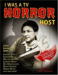 I Was a TV Horror Host: Memoirs of a Creature Features Man by John Stanley (2007-07-01)