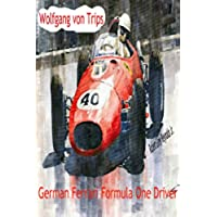 Wolfgang von Trips: German Ferrari Formula One Driver (English Edition)