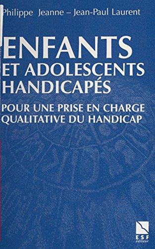 Enfants et adolescents handicapés : Pour un accompagnement qualitatif (Actions sociales) par Philippe Jeanne