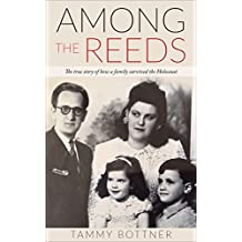Among the Reeds: The true Story of how a Family survived the Holocaust (English Edition)