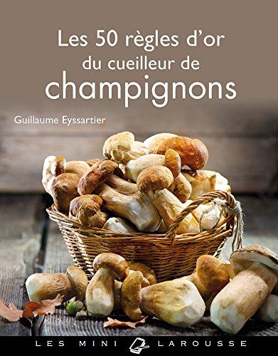 Les 50 règles d'or du cueilleur de champignons par Guillaume Eyssartier