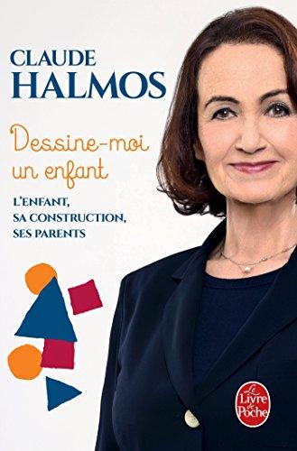 Dessine-moi un enfant : L'enfant, sa construction, ses parents par Claude Halmos