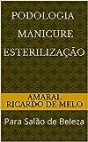 Podologia Manicure  Esterilização: Para Salão de Beleza (Portuguese Edition)