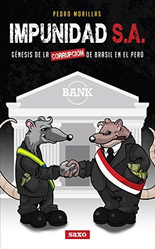 Impunidad S.A.: Génesis de la corrupción de Brasil en el Perú (Spanish Edition)