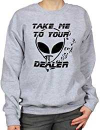 Take Me To Your Dealer Alien Stoner Humour Weed Funny Cannabis Womens Sweatshirt