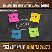 Personal Development: Improve Your Character - Binaural Beat Brainwave Subliminal Systems