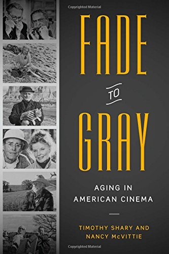 Fade to gray aging in american cinema par Timothy Shary
