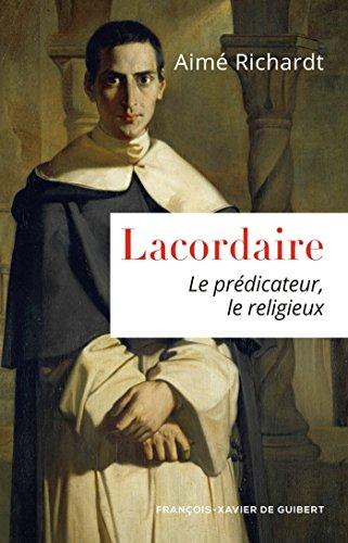 Lacordaire: Le prédicateur, le religieux par Aimé Richardt