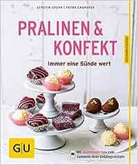 Pralinen & Konfekt: Immer eine Sünde wert GU KüchenRatgeber: Kerstin Spehr, Petra Casparek